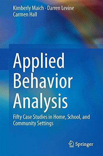 Applied Behavior Analysis: Fifty Case Studies in Home, School, and Community Settings - Fifty Cases