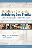 Building a Successful Ambulatory Care Practice, Kliethermes, Mary Anne and Kliethermes, Mary, 1585282448
