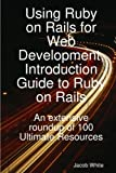 Using Ruby on Rails for Web Development, Introduction Guide to Ruby on Rails, Jacob White, 1921573120