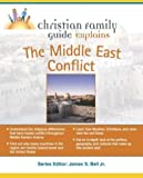 The Christian Family Guide Explains the Middle East Conflict, Steven Adams, 1592570909