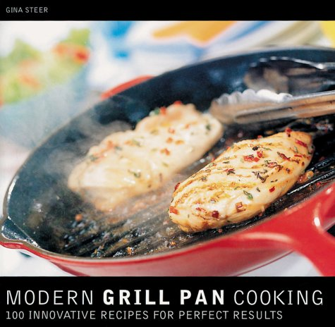 Modern Grill Pan Cooking : 100 Innovative Recipes for Perfect Results ()