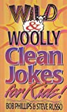 Wild and Woolly Clean Jokes for Kids, Bob Phillips and Steve Russo, 1565074122
