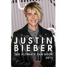Justin Bieber: The Ultimate Justin Bieber 2016 Fan Book: Justin Bieber Book