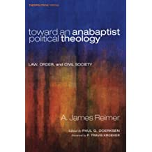 Toward an Anabaptist Political Theology: Law, Order, and Civil Society
