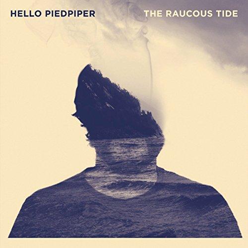 Hello Piedpiper - The Raucous Tide (2017) [WEB FLAC] Download