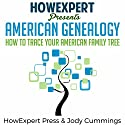 American Genealogy: How to Trace Your American Family Tree Audiobook by  HowExpert Press, Jody Cummings Narrated by Richard Core