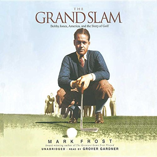 The Grand Slam: Bobby Jones, America, and the Story of Golf by Blackstone Audiobooks