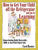 How to Get Your Child off the Refrigerator and on to Learning, Carol Barnier, 1883002702