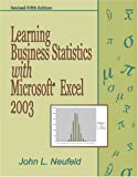 Learning Business Statistics with Microsoft Excel 2003, Neufeld, John L., 0757516920