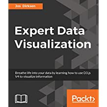 Expert Data Visualization: Advanced information visualization with D3.js 4.x