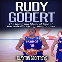 Rudy Gobert: The Inspiring Story of One of Basketball's Rising Star Centers: Basketball Biography Books Audiobook by Clayton Geoffreys Narrated by Roger Wood
