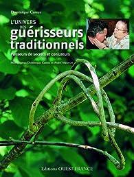 L'univers des guérisseurs traditionnels : Panseurs de secrets et conjureurs par Dominique Camus