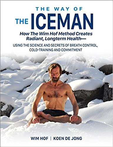 The Way of The Iceman: How The Wim Hof Method Creates ...