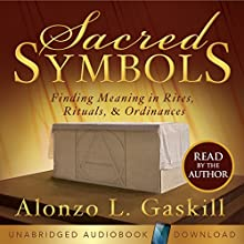 Sacred Symbols: Finding Meaning in Rites, Rituals and Ordinances Audiobook by Alonzo L. Gaskill Narrated by Alonzo L. Gaskill