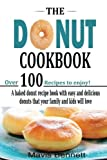 : The Donut Cookbook: A Baked Donut Recipe Book with Easy and Delicious Donuts that your Family and Kids Will Love
