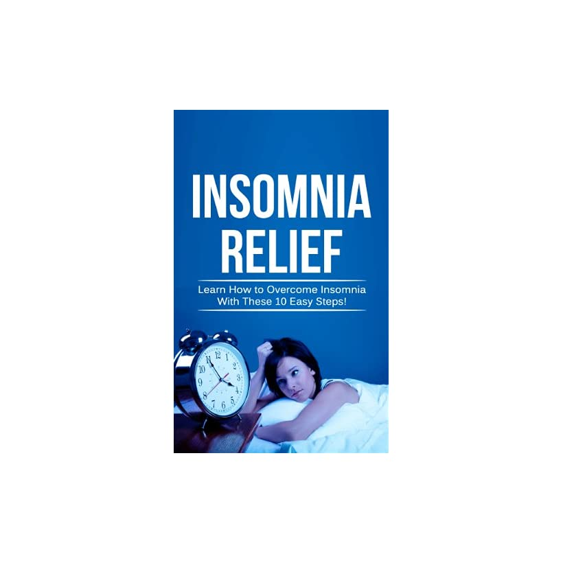 Insomnia Relief Learn How to Overcome Insomnia with These 10 Easy Steps (Sleep Quality)