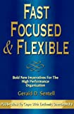Fast, Focused and Flexible, Gerald D. Sentell, 1883999030