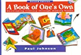 A Book of One's Own : Developing Literacy Through Making Books, Johnson, Paul, 032500014X