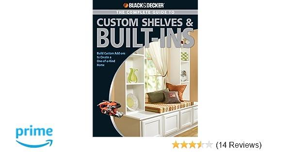 Black & Decker The Complete Guide to Custom Shelves & Built