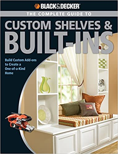 black decker the complete guide to custom shelves built ins build custom add ons to create a one of a kind home black decker complete guide - How To Make Custom Built In Bookshelves