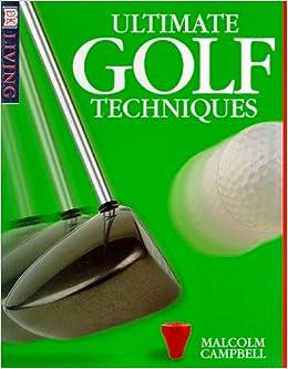 Marvelous Ultimate Golf Techniques (DK Living): Malcolm Campbell: 9780789433022:  Amazon.com: Books