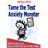 Tame the Test Anxiety Monster (Teaching A Child To)