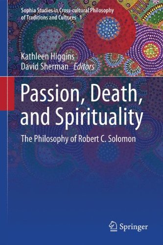 Passion, Death, and Spirituality: The Philosophy of Robert C. Solomon (Sophia Studies in Cross-cultural Philosophy of Tr