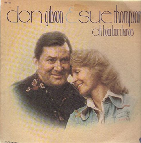 Don Gibson & Sue Thompson / Oh, How Love Changes Tracks: Get Ready-Here I Come. Rings Of Gold. No One Will Ever Know. I Can't Tell My Heart That. You've Still Got A Place In My Heart & 6 More ()