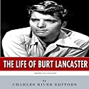 American Legends: The Life of Burt Lancaster Audiobook by  Charles River Editors Narrated by  Charles McKibben