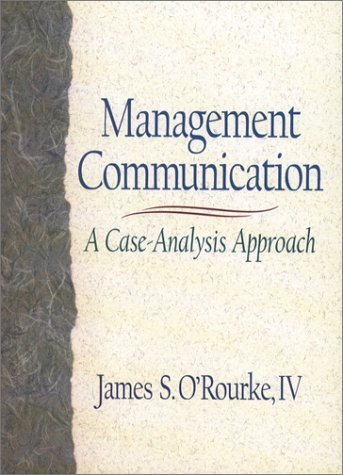 Management Communication: A Case-Analysis Approach by O'Rourke James S. (2000-08-11) Hardcover
