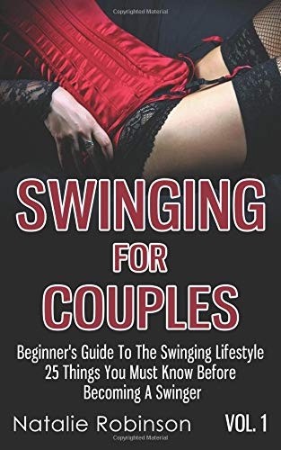 Read Online Swinging For Couples Vol. 1: Beginner's Guide To The Swinging Lifestyle - 25 Things You Must Know Before Becoming A Swinger (Ultimate Swingers' Guide) (Volume 1) pdf