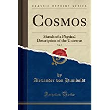 Cosmos, Vol. 1: Sketch of a Physical Description of the Universe (Classic Reprint)
