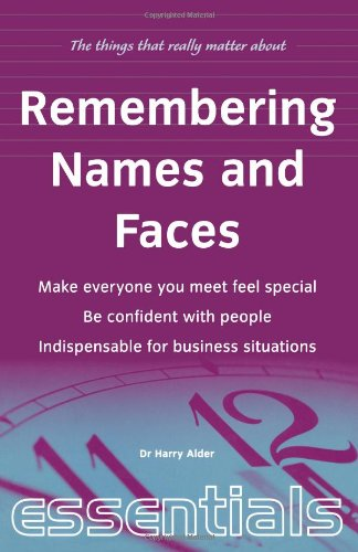 - Remembering Names and Faces: Make everyone you meet feel special, be confident with people, indispensible for business situations (Things That Really Matter)