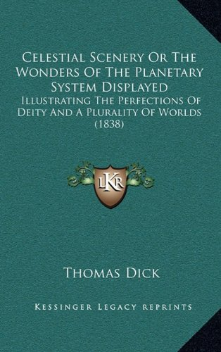 Read Online Celestial Scenery Or The Wonders Of The Planetary System Displayed: Illustrating The Perfections Of Deity And A Plurality Of Worlds (1838) PDF