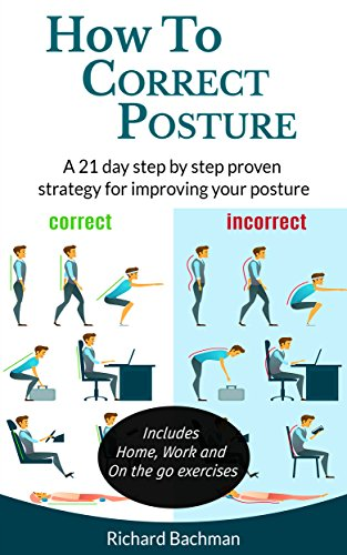 Download for free How To Correct Posture: A 21 day step by step proven strategy for improving your posture: Posture improvement, Posture alignment, Posture of meditation, Posture books