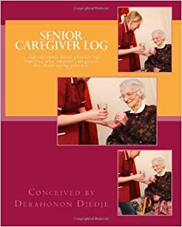 Senior caregiver Log: A customizable daily planner for families who employ caregivers for their elderly parents.