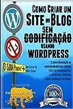 capa de Como Criar Um Site Ou Blog Com Wordpress Sem Codificacao: Uma Introducao Ao Empreendedorismo Online, Sites de Renda Passiva, E Como Ganhar Dinheiro Online Realmente Funciona!
