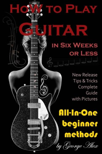 how-to-play-guitar-in-six-weeks-or-less-all-in-one-beginner-methods