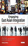 Engaging East Asian Integration: States, Markets And The Movement Of People