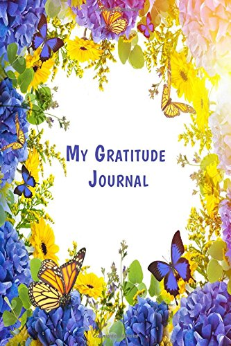 My Gratitude Journal: 52 Week Gratitude Journal. Cultivate the Habit of Grateful Living in 5 Minutes a Day to be Happier and Peaceful pdf epub