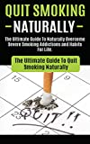 quit smoking the ultimate guide to naturally overcome severe smoking addictions and habits for life how to quit smoking cigarettes hypnosis cure to easy way naturally with no weight gain