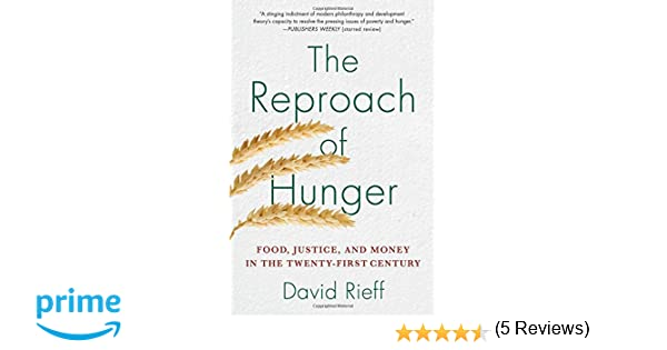The reproach of hunger food justice and money in the twenty first the reproach of hunger food justice and money in the twenty first century david rieff 9781439123881 amazon books fandeluxe Images