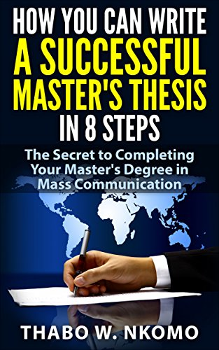 Book: How You Can Write a Successful Master's Thesis in 8 Steps - The Secret to Completing Your Master's Degree in Mass Communication by Thabo Nkomo