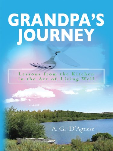 Grandpa's Journey - Lessons from the Kitchen in the Art of Living Well