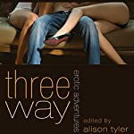 Three Way: Erotic Adventures | Shanna Germain,Alison Tyler