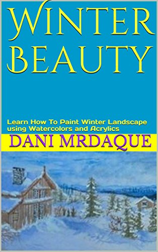 Winter Beauty: Learn How To Paint Winter Landscape using Watercolors and Acrylics (Paintings Watercolor Winter)
