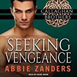 Seeking Vengeance: Callaghan Brothers Series, Book 4 | Abbie Zanders