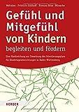 Gefühl und Mitgefühl von Kindern begleiten und fördern: Eine Handreichung zur Umsetzung des Orientierungsplans für Kindertageseinrichtungen in Baden-Württemberg