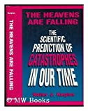 The Heavens Are Falling : The Scientific Prediction of Catastrophes in Our Time, Karplus, W. J., 0306441306