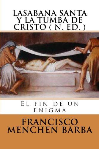 Download LA SABANA SANTA Y LA TUMBA DE CRISTO ( N. Ed): El fin de un enigma (Spanish Edition) ebook